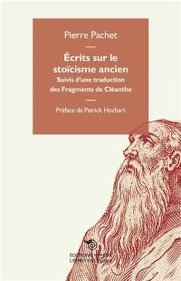 Ecrits sur le stoïcisme ancien. Suivi de Fragments de Cléanthe