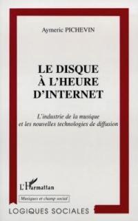 Le disque à l'heure d'Internet : l'industrie de la musique et les nouvelles technologies de diffusion