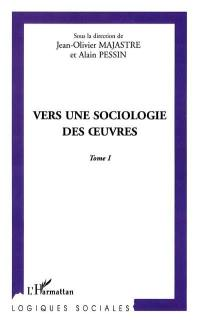 Vers une sociologie des oeuvres. Volume 1,
