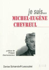 Je suis... Michel-Eugène Chevreul