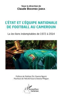 L'Etat et l'équipe nationale de football au Cameroun : la lex lions indomptables de 1972 à 2014
