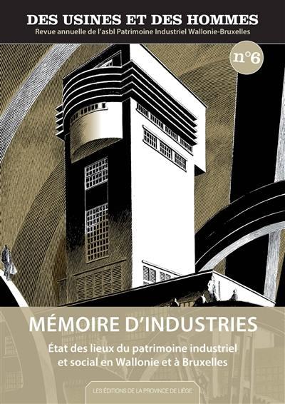 Des usines et des hommes. n° 6, Mémoire d'industries