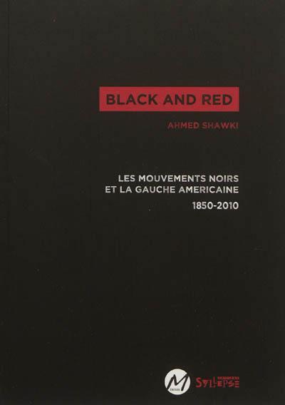 Black and red : les mouvements noirs et la gauche américaine, 1850-2010