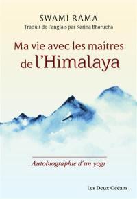 Ma vie avec les maîtres de l'Himalaya
