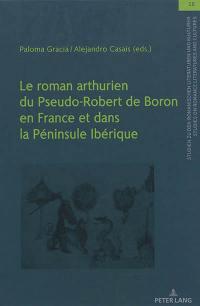Le roman arthurien du pseudo-Robert de Boron en France et dans la péninsule Ibérique