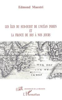Les Iles du sud-ouest de l'océan Indien et la France de 1815 à nos jours