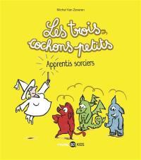Les trois cochons petits. Volume 5, Apprentis sorciers