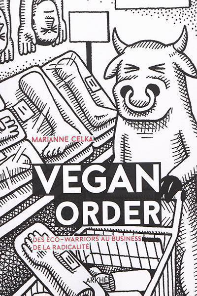 Vegan order : des éco-warriors au business de la radicalité