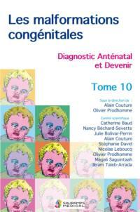 Les malformations congénitales. Volume 10,