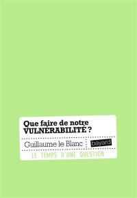Que faire de notre vulnérabilité ?