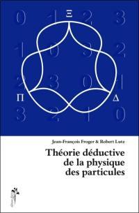 Théorie déductive de la physique des particules