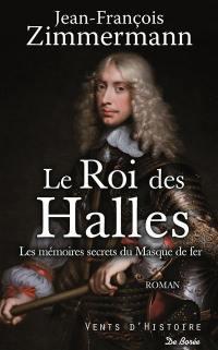 Le roi des Halles : les mémoires secrets du masque de fer