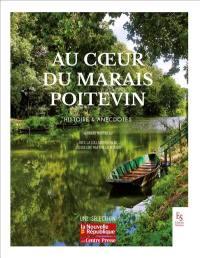 Au coeur du Marais poitevin : histoire & anecdotes
