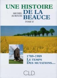 Une histoire de la Beauce. Volume 2, 1789-1989, le temps des mutations