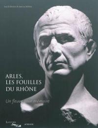 Arles, les fouilles du Rhône