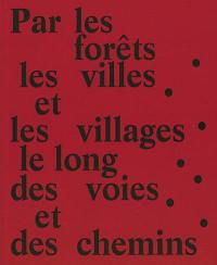 Par les forêts, les villes et les villages, le long des voies et des chemins