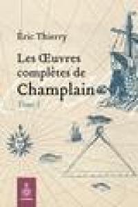 Les oeuvres complètes de Champlain. Volume 1, 1598-1619