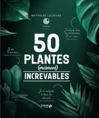 50 plantes (vraiment) increvables