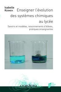 Enseigner l'évolution des systèmes chimiques au lycée