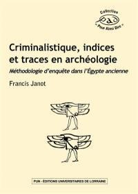 Criminalistique, indices et traces en archéologie