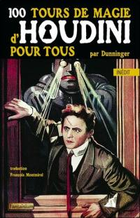 100 tours de magie d'Houdini pour tous = 100 classic Houdini tricks you can do