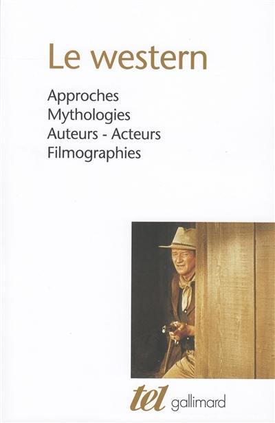 Le western : approches, mythologies, auteurs-acteurs, filmographies