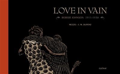 Love in vain : Robert Johnson, 1911-1938