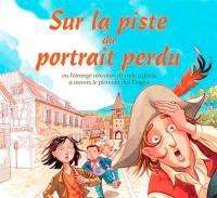 Sur la piste du portrait perdu ou L'étrange aventure de trois enfants à travers le vignoble d'Alsace