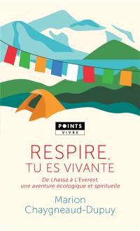 Respire, tu es vivante : de Lhassa à l'Everest, une aventure écologique et spirituelle