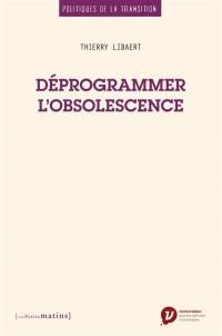 Déprogrammer l'obsolescence