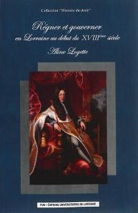 Régner et gouverner en Lorraine au début du XVIIIe siècle