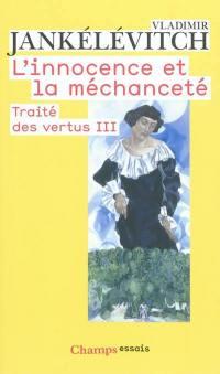Traité des vertus. Volume 3, L'innocence et la méchanceté