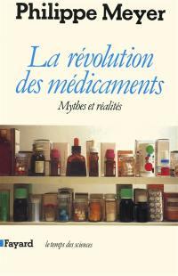 La Révolution des médicaments, mythes et réalités