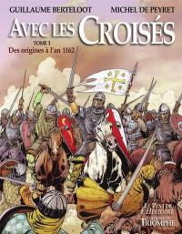Avec les croisés. Volume 1, Des origines à l'an 1162