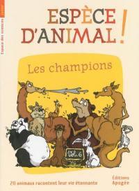 Espèce d'animal !. Volume 6, Les champions