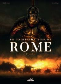 Le troisième fils de Rome. Volume 1, Martius