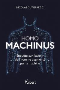 Homo machinus : enquête sur l'avenir de l'homme augmenté par la machine