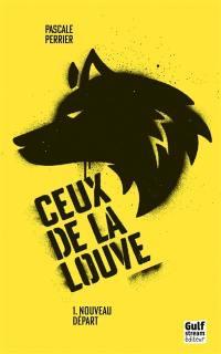 Ceux de La Louve. Volume 1, Nouveau départ