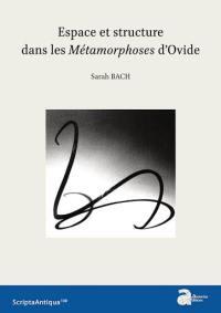Espace et structure dans Les métamorphoses d'Ovide