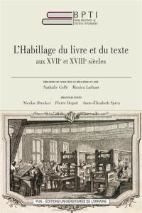 Book practices & textual itineraries. Volume 9, L'habillage du livre et du texte aux XVIIe et XVIIIe siècles