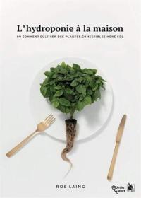 L'hydroponie à la maison ou Comment cultiver des plantes comestibles hors sol