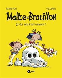 Malice et Brouillon. Volume 1, Qui veut jouer à saute-mammouth ?
