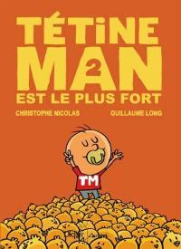 Tétine Man. Volume 2, Tétine Man est le plus fort