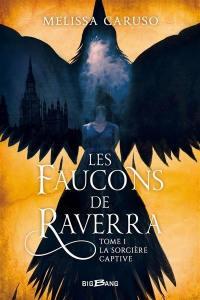 Les faucons de Raverra. Volume 1, La sorcière captive