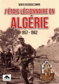 J'étais légionnaire en Algérie, 1957-1962