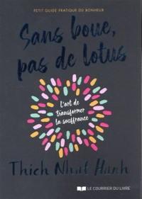 Sans boue, pas de lotus : petit guide pratique du bonheur : l'art de transformer la souffrance
