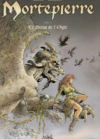 Mortepierre. Volume 4, Le sceau de l'ogre