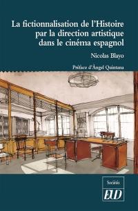 La fictionnalisation de l'histoire par la direction artistique dans le cinéma espagnol