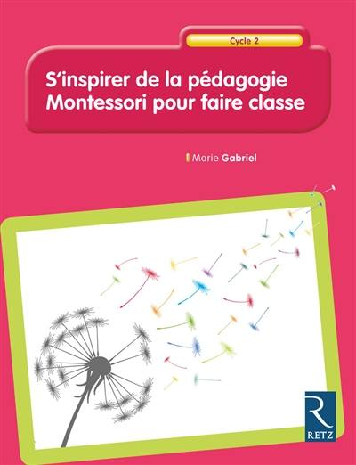 S'inspirer de la pédagogie Montessori pour faire classe, cycle 2