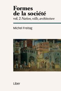 Formes de la société. Volume 2, Nation, ville, architecture